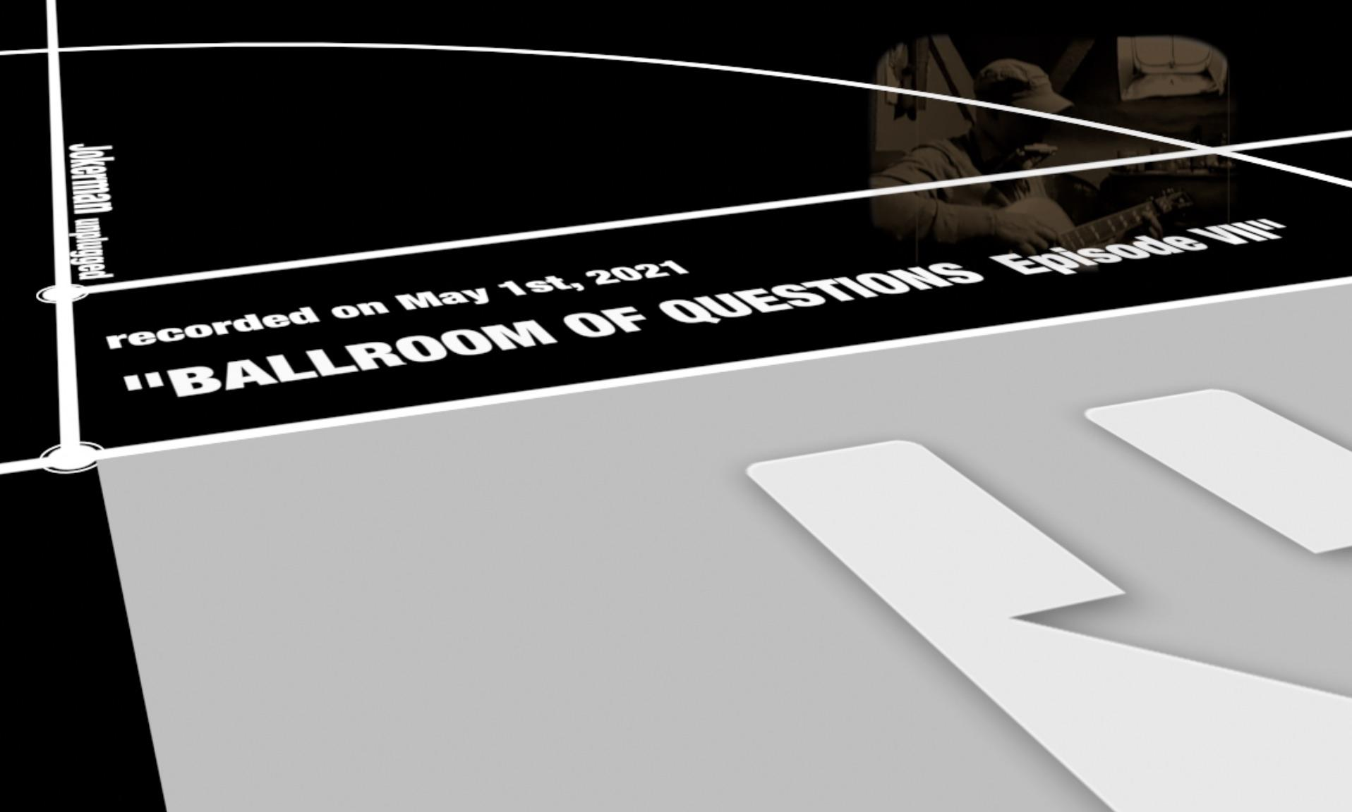 Ballroom Of Questions Episode VII